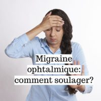 Migraine ophtalmique: comment soulager?